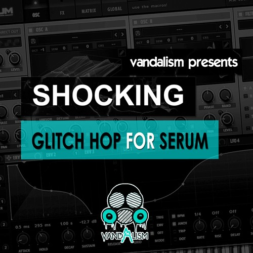 Vandalism Sounds Glitch Hop For Serum