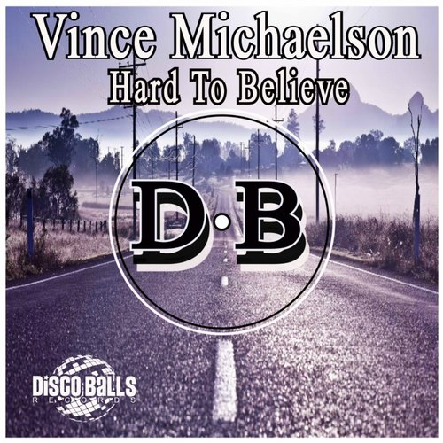 Vince Michaelson - Hard To Believe [DBR243]