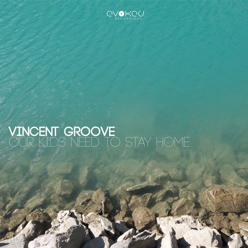 Vincent Groove - Our Kids Need To Stay Home [EVO169]