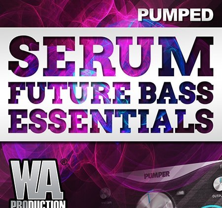 WA Production Pumped Serum Future Bass Essentials Synth Presets