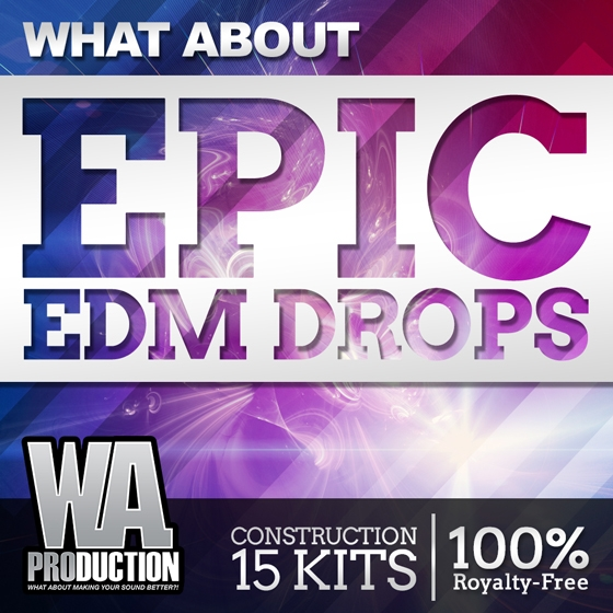 WA Production What About Epic EDM Drops WAV MiDi FLP FXP SPF