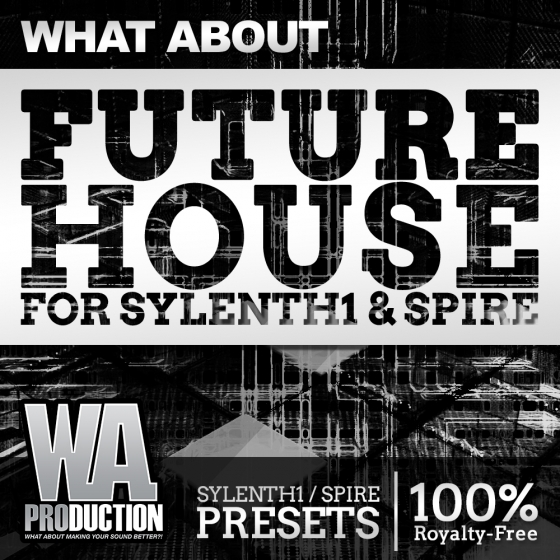WA Production What About Future House For SYLENTH1 And REVEAL SOUND SPiRE