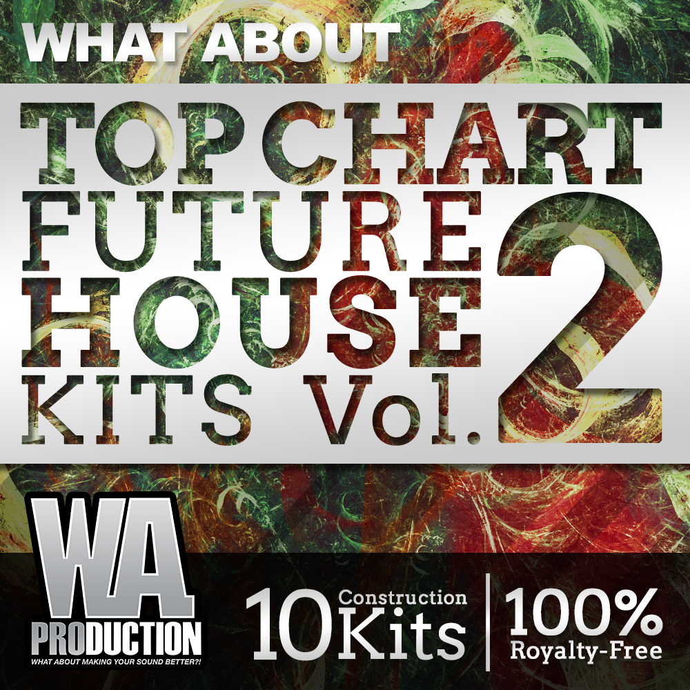 WA Production What About Top Chart Future House Kits 2