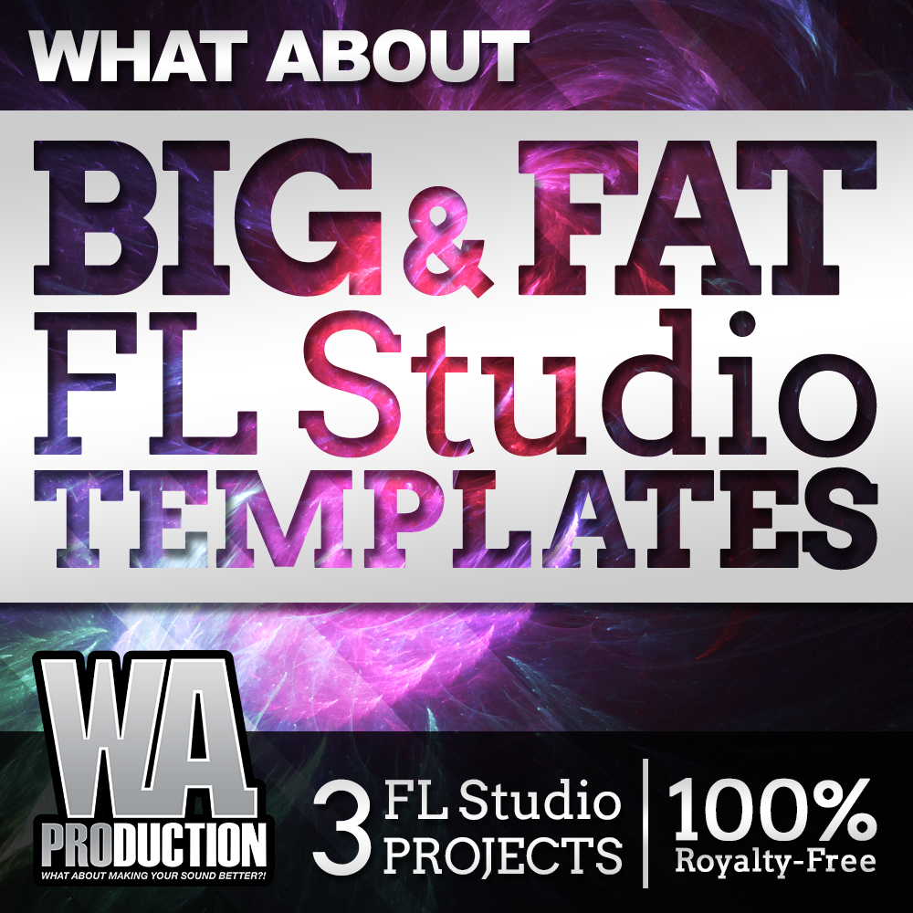 WA Production What About: Big & Fat FL Studio Templates