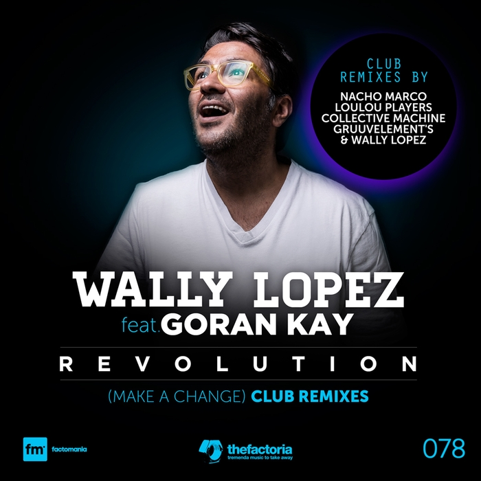 Wally Lopez Feat Goran Kay - Revolution (Make A Change) (Club Remixes) [FACTO 078]
