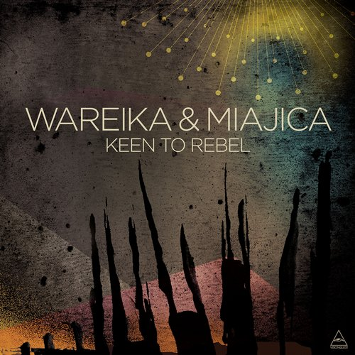 Wareika & Miajica – Keen To Rebel [VQ055]