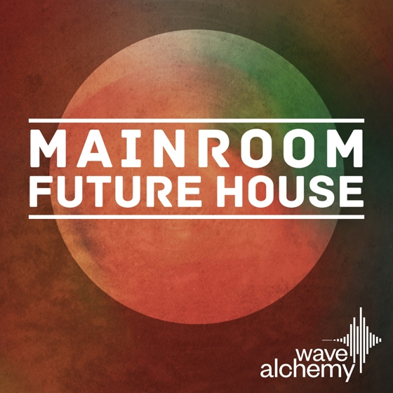 Wave Alchemy - Mainroom Future House MULTiFORMAT
