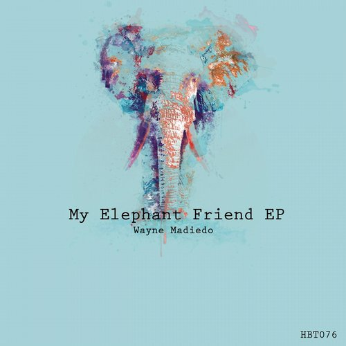Wayne Madiedo – My Elephant Friend EP [HBT076]