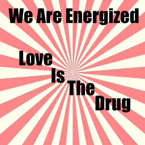 We Are Energized - Love Is The Drug [MM0074]