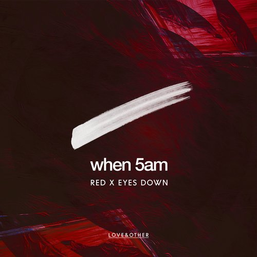 When 5AM  - Red X Eyes Down [LOVE 052/01Z]