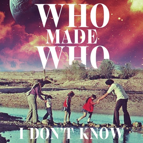 WhoMadeWho - I Don't Know (Remixes)