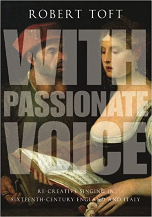 With Passionate Voice: Re-Creative Singing in Sixteenth-Century England and Italy