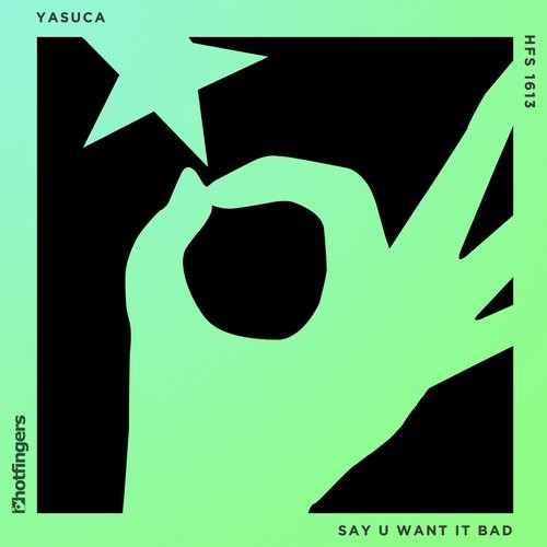 YASUCA - Say U Want It Bad [HFS1613]