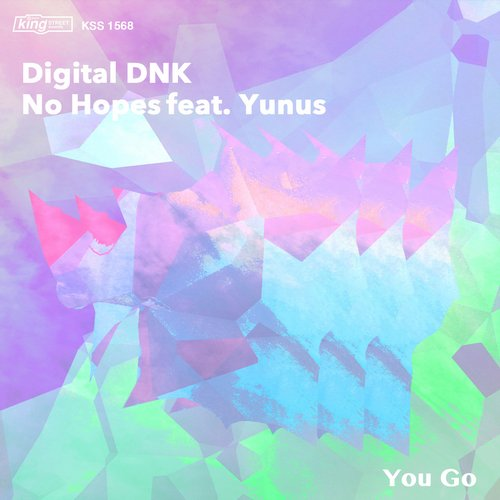 Yunus, No Hopes, Digital DNK - You Go [KSS 1568]