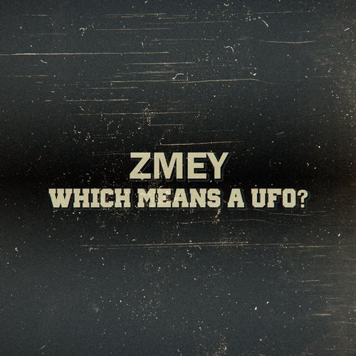 Zmey - Which Means A UFO? [ZMR 081]